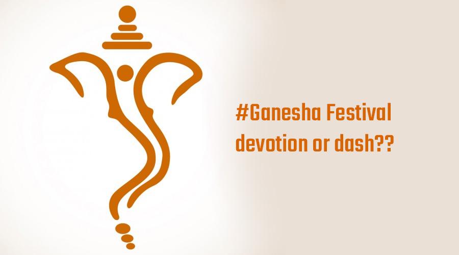 #Ganesha Festival: devotion or dash??