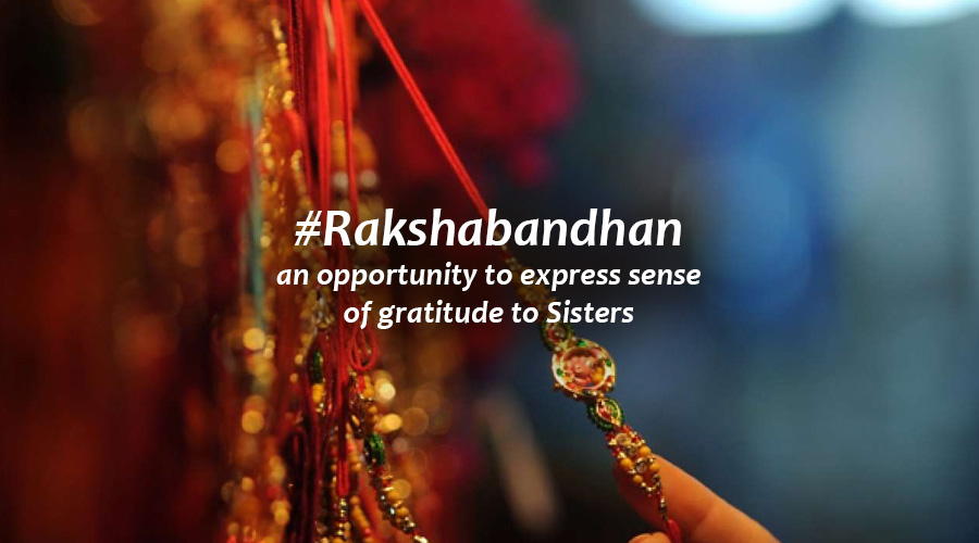 #Rakshabandhan: an opportunity to express sense of gratitude to Sisters