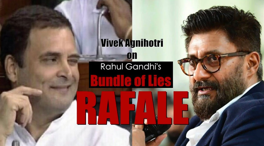 Vivek Agnihotri on Rahul Gandhi's Bundle of Lies: RAFALE