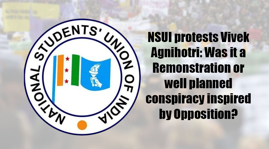 NSUI protests Vivek Agnihotri: Was it a Remonstration or well planned conspiracy inspired by Opposition?