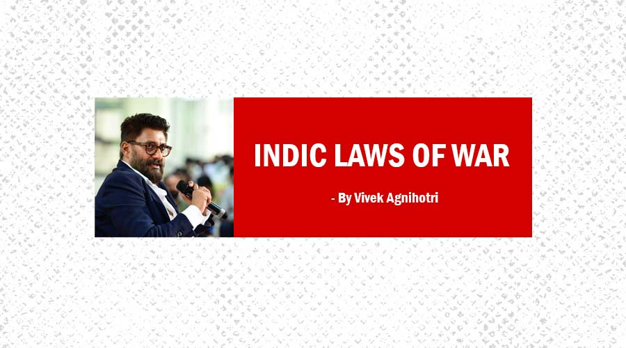 INDIC LAWS OF WAR - By Vivek Agnihotri