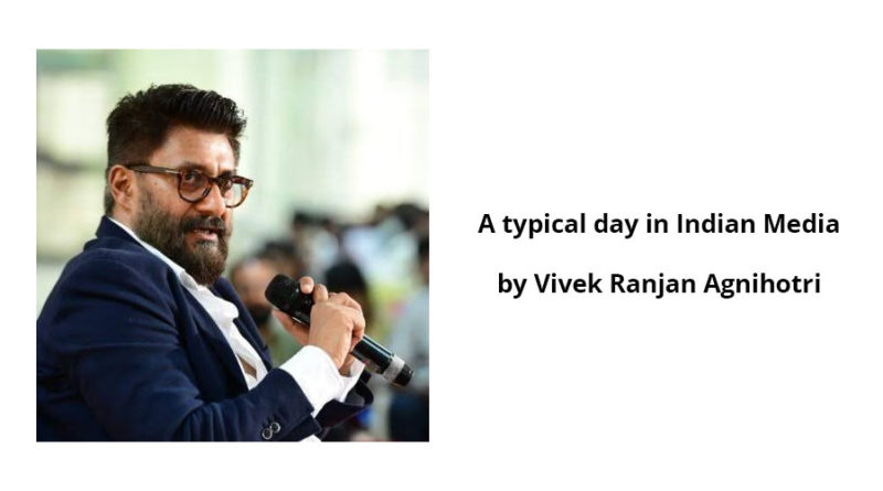 Vivek Ranjan Agnihotri - A typical day in Indian Media