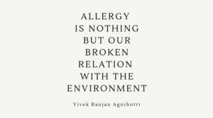 Allergy is nothing but your broken relationship with your environment.